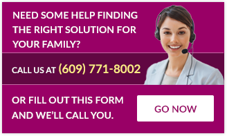 Need Some Help Finding The Right Solution For Your Family? Call Us At: 609-771-8002